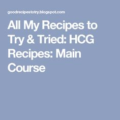 All My Recipes to Try & Tried: HCG Recipes: Main Course