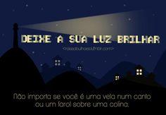 <3 Nunca deixe que a LUZ do mundo se apague em você...JESUS É A LUZ DO MUNDO...deixa Ele BRILHAR em você!! <3