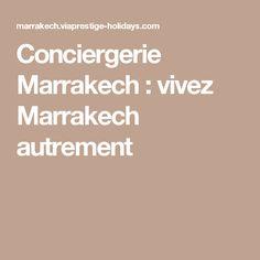 Conciergerie Marrakech : vivez Marrakech autrement