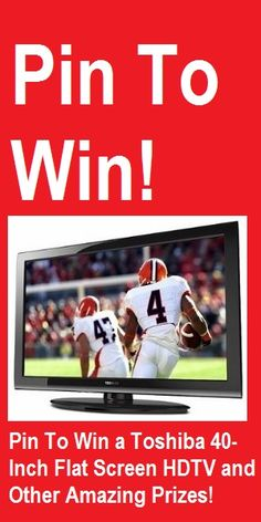 Pin To Win! - Click and enter to win a Flat Screen HDTV and other amazing prizes!