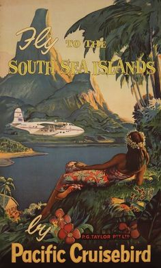 VINTAGE TRAVEL TO TAHITI Fly to the South Sea Islands poster promoting the Pacific Cruisebird Service, c1954-1958. Courtesy of the family of Sir Gordon Taylor.