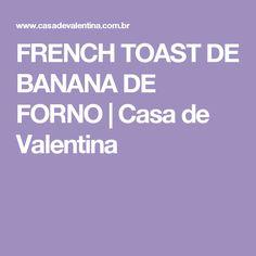 FRENCH TOAST DE BANANA DE FORNO | Casa de Valentina