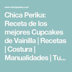 Chica Perika: Receta de los mejores Cupcakes de Vainilla | Recetas | Costura | Manualidades | Tutoriales