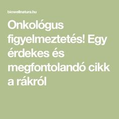 Onkológus figyelmeztetés! Egy érdekes és megfontolandó cikk a rákról Detox, The Cure, Cancer, Health Fitness, Food And Drink, Healing, Healthy Recipes, Healthy Food, Mantra