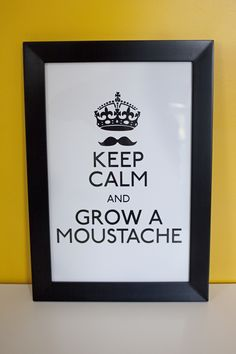keep calm and stay awesome....grow a mustache!