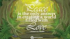 Peace is the only answer in creating a world filled with Love. - Michael de Châtillon