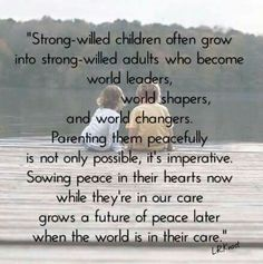 Strong Willed Child, Parenting 101, World Leaders, Quotes For Kids, Positivity, Peace, Education, Children, Raising