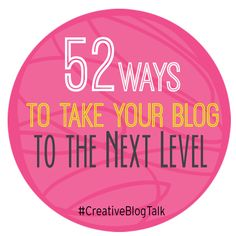 52 Ways to Take your blog to the next level