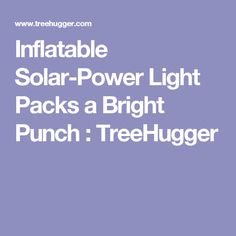 Inflatable Solar-Power Light Packs a Bright Punch : TreeHugger Trekking Gear, Solar Powered Lights, Packing Light, Punch, Bright, Solar Lights, Travel Packing Tips