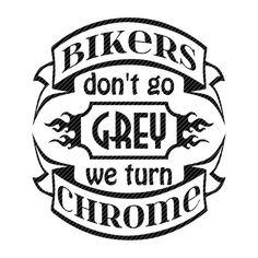 Bikers don't go grey we turn chrome, motorcycle SVG clipart vector graphics cut files jpg png cricut silhouette cameo - Motorrad Biker Quotes, Motorcycle Quotes, Motorcycle Art, Biker Sayings, Motorcycle Clipart, Motorcycle Gifts, Silhouette Cameo, Silhouette Images, Silhouette Projects