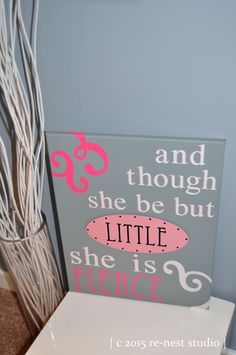 ...and though she be but little she is fierce....custom designed canvas wall art for little girl's nursery by re-nest studio on etsy