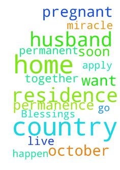 Blessings -  Pray for me and my husband . I have to go to my home country on October. My husband apply permanent residence to my home country. Pray that he will get permanence residence soon. All we want to live together. Pray also that miracle happen that I get pregnant.  Posted at: https://prayerrequest.com/t/Rtk #pray #prayer #request #prayerrequest