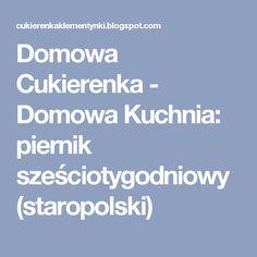 Domowa Cukierenka - Domowa Kuchnia: piernik sześciotygodniowy (staropolski)