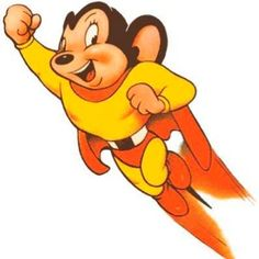 Mighty Mouse; Here I come to save the day.