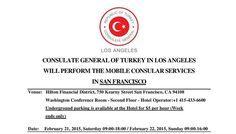 Consulate General of Turkey in Los Angeles will perform the mobile consular services in San Francisco on February 21-22, 2015 at the Hilton Hotel Financial District.