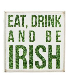 Take a look at this Glitter 'Eat, Drink and Be Irish' Sign by Primitives by Kathy on #zulily today!