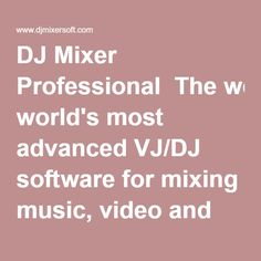 DJ Mixer Professional  The world's most advanced VJ/DJ software for mixing music, video and karaoke. DJ Mixer Pro includes all the advanced features a real DJ needs. Available for Mac OS X and Windows.