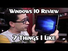 Windows 10 Review  - 7 Things I Like