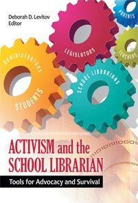New Book- Activism and the School Librarian: Tools for Advocacy and Survival, Deborah D. Levitov, Editor