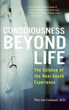 Consciousness Beyond Life: The Science of the Near-Death Experience