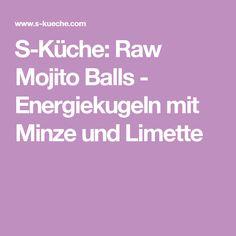 S-Küche: Raw Mojito Balls - Energiekugeln mit Minze und Limette