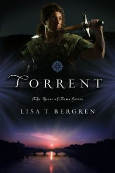 Torrent, book 3 of the River of Time Series by Lisa T. Bergren