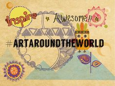 You are invited to Participate #ArtAroundTheWorld Mixed Media and More