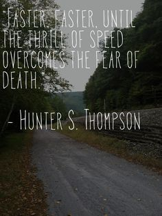One of my favorite Hunter S. Thompson quotes, and something I often recite while flying downhill, dodging trees on a trail, or just pedaling my ass off.  The photo credit belongs to me, I shot this while riding along the Lehigh Valley Gorge trail and added the quote using Over for iPhone.