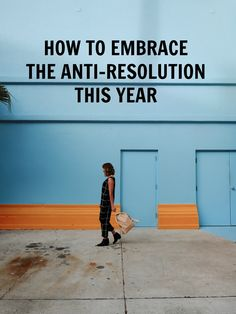 Tired? Weary? Here's how to embrace the anti-resolution and (finally!) accept what is.