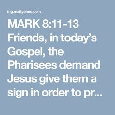 """MARK 8:11-13 Friends, in today's Gospel, the Pharisees demand Jesus give them a sign in order to prove his authority, perhaps a miracle. But I'd like to draw your attention to the final line in the passage: """"He left them, got into the boat again, and went off to the other shore.""""  Whose boat was this? Well, the previous verses confirm it belonged to his disciples. Him entering the boat calls to mind his first encounter with Peter. One day, Peter was going about his ordinary business…"""