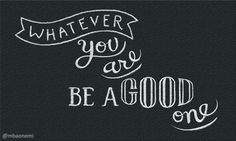 Whatever you are be a Good one. Via MBAonEMI  #QuoteoftheDay #Quotes #MotivationalQuotes #InspirationalQuotes #QOTD #LifeQuotes #Life #Good
