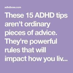 15 ADHD tips aren't ordinary pieces of advice. They're powerful rules that will impact how you live your life with ADHD. Adhd Odd, Adhd And Autism, Adhd Facts, Adhd Signs, Adhd Help, Adhd Diet, Adhd Brain, Attention Deficit Disorder, Parenting Hacks
