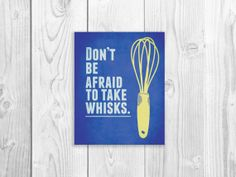 Funny Kitchen Art Print, Whisk Quote Poster 8 x 10