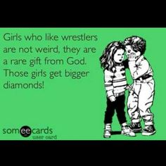 I didn't even watch wrestling till my boyfriend got me into it. Now I'm obsessed.