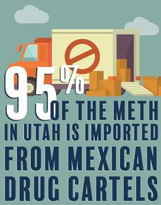 95% of meth imported to Utah comes from Mexican Drug Cartels