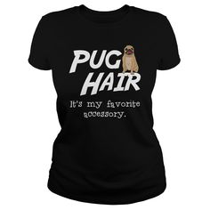 Pug hair Its my favorite accessory T-Shirts, Hoodies. BUY IT NOW ==► https://www.sunfrog.com/Pets/Pug-hair-Its-my-favorite-accessory-Black-Ladies.html?id=41382