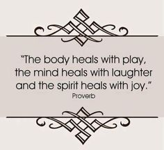 Healing with play laughter and joy - body mind spirit soul. Plus: body, mind and spirit, they all heal with Yoga. Daily Quotes, Great Quotes, Quotes To Live By, Me Quotes, Inspirational Quotes, Friend Quotes, Honest Quotes, Spirit Quotes, Spirit Soul