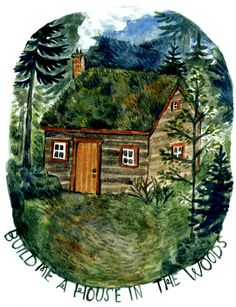 """Build Me A House In The Woods"" by Phoebe Wahl"