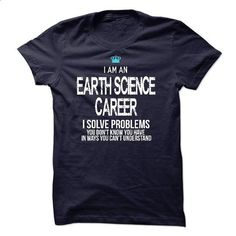 I am an Earth Science Career - #tee style #sweatshirt jeans. I WANT THIS => https://www.sunfrog.com/LifeStyle/I-am-an-Earth-Science-Career.html?68278