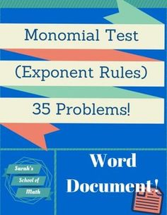 This test covers zero and negative exponents, multiplying monomials, raising monomials to a power and dividing monomials. It has 35 problems. It is a word document so you can modify for your classroom use!