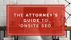 Onsite SEO isthe foundation of any search engine optimization campaign.The Attorney's Guide to Onsite SEO talks specifically to those trying to improve their law firm search engine rankings.