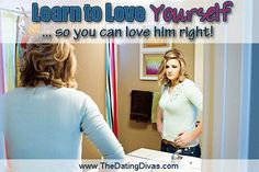 Learn to Love Yourself... so you can love your husband right! www.TheDatingDivas.com #marriage #advice #selfesteem