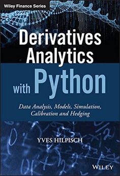 PDF Derivatives Analytics with Python: Data Analysis Models Simulation Calibration and Hedging (The Wiley Finance Series) Best Book by Yves Hilpisch Science Education, Data Science, Computer Science, Visual Analytics, Computer Programming Languages, Coding For Beginners, Ai Machine Learning, Economics Books, Python Programming