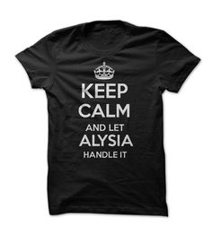 nice Cheap price Keep Calm and let ALYSIA Handle it My Personal T-Shirt Check more at http://dealsfor.info/cheap-price-keep-calm-and-let-alysia-handle-it-my-personal-t-shirt/