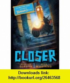 Closer (Tunnels) (9780545201162) Roderick Gordon, Brian Williams , ISBN-10: 0545201160  , ISBN-13: 978-0545201162 ,  , tutorials , pdf , ebook , torrent , downloads , rapidshare , filesonic , hotfile , megaupload , fileserve