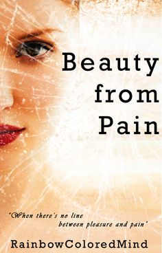 Beauty from Pain Fan Made Cover #fanmade #rainbowcoloredmind #wattpad #beauty #pain #bookcover
