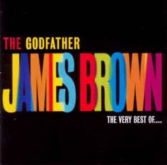 James Brown - The Godfather - The Very Best Of James Brown at Discogs