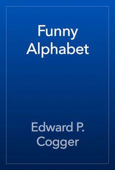 Funny Alphabet - Edward P. Cogger | Crafts & Hobbies...: Funny Alphabet - Edward P. Cogger | Crafts & Hobbies |511137252 #CraftsampHobbies