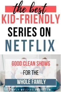Good Clean Shows on Netflix to Watch as a Family | Simply-Well-Balanced