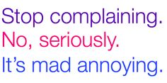 Stop complaining.